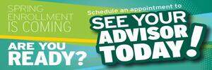 Spring Enrollment is coming. Are you ready? Schedule an appointment to see your advisor today!