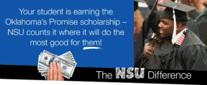 If you are earning the Oklahoma's Promise scholarship, NSU counts it where it will do the most good for you!
